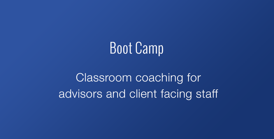 Bootcamp: Classroom coaching for advisors and client-facing staff