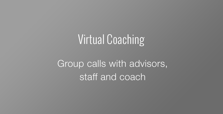 Virtual Coaching: Group calls with advisors, staff and coach
